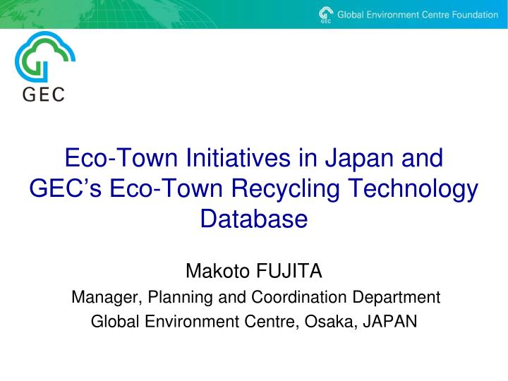 eco town initiatives in japan and gec s eco town recycling technology database n.