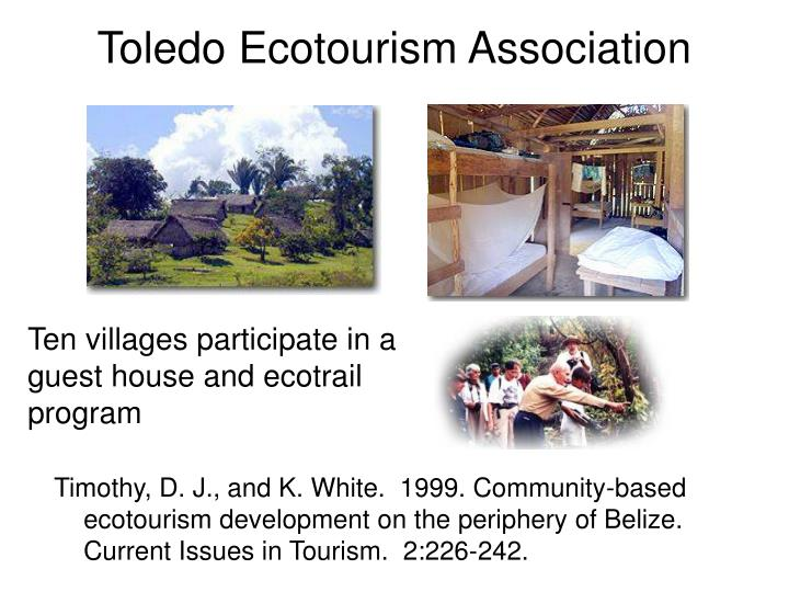Timothy, D. J., and K. White.  1999. Community-based ecotourism development on the periphery of Belize. Current Issues in Tourism.  2:226-242.