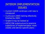 interim implementation issues