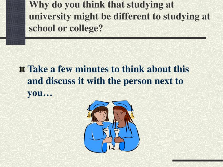 Why do you think that studying at university might be different to studying at school or college