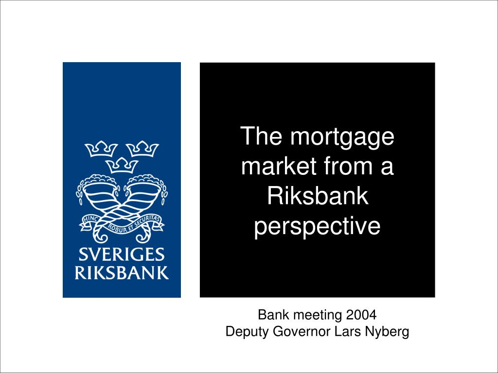 the mortgage market from a riksbank perspective l.