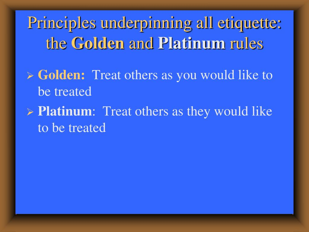 Principles underpinning all etiquette: the