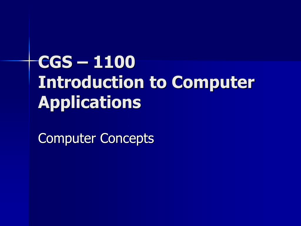 cgs 1100 introduction to computer applications l.