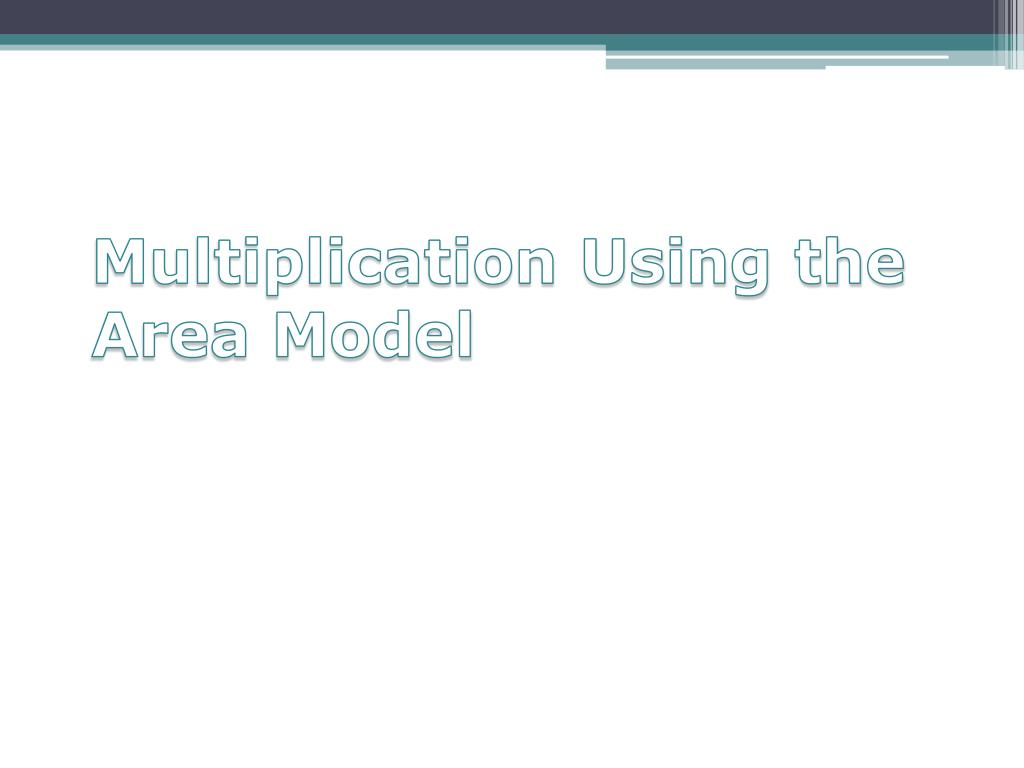 Multiplication Using the Area Model