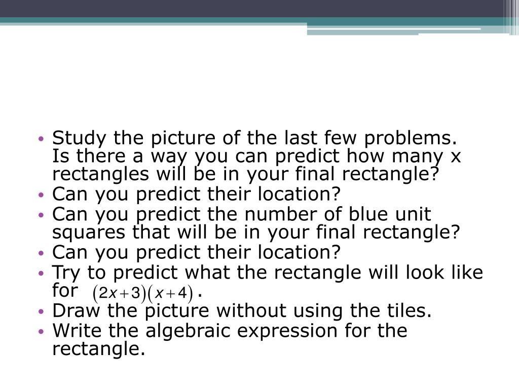 Study the picture of the last few problems.  Is there a way you can predict how many x rectangles will be in your final rectangle?