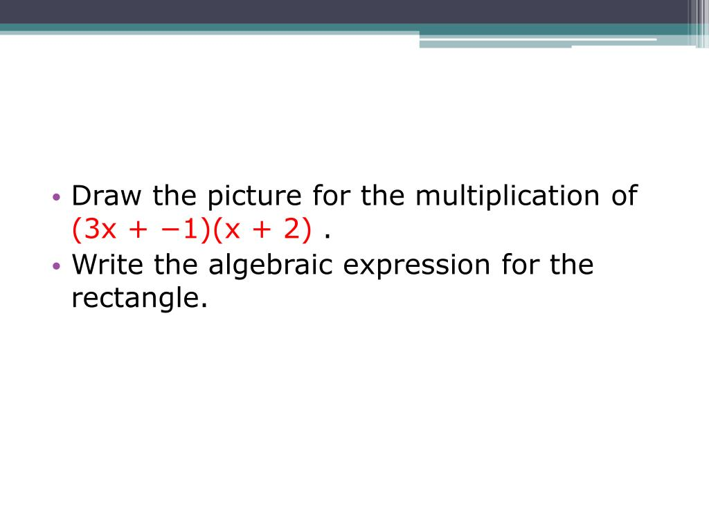Draw the picture for the multiplication of