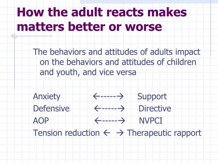 How the adult reacts makes matters better or worse