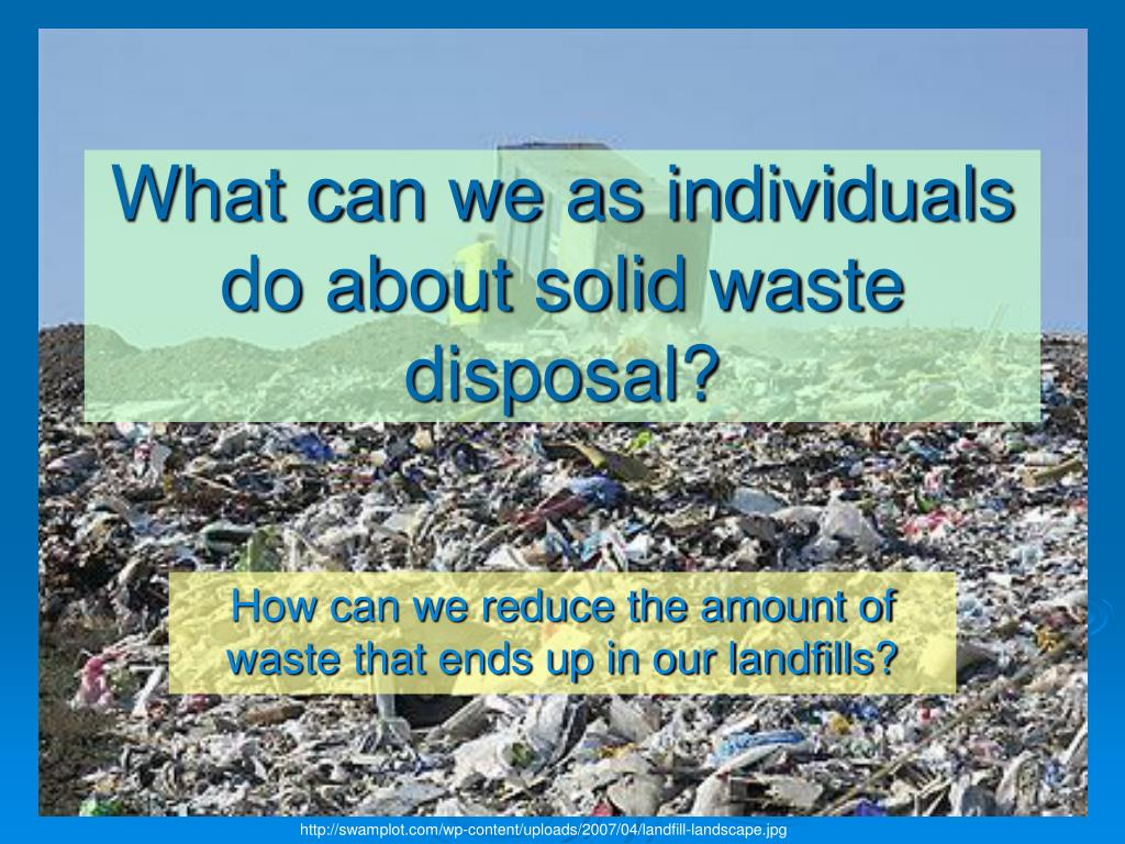 PPT - What can we as individuals do about solid waste disposal ...