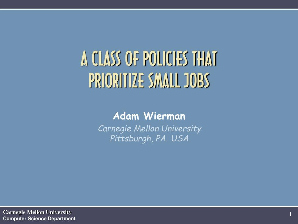 a class of policies that prioritize small jobs adam wierman l.