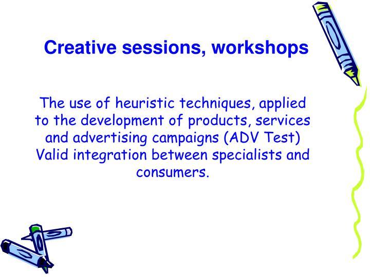 Creative sessions, workshops