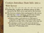cookies introduce state info into a web server