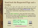 send back the requested page and a cookie