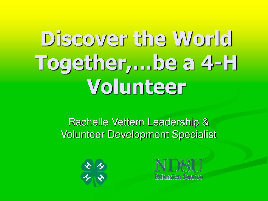 discover the world together be a 4 h volunteer l.
