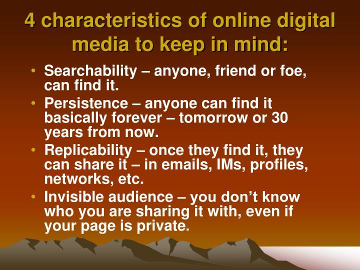 4 characteristics of online digital media to keep in mind:
