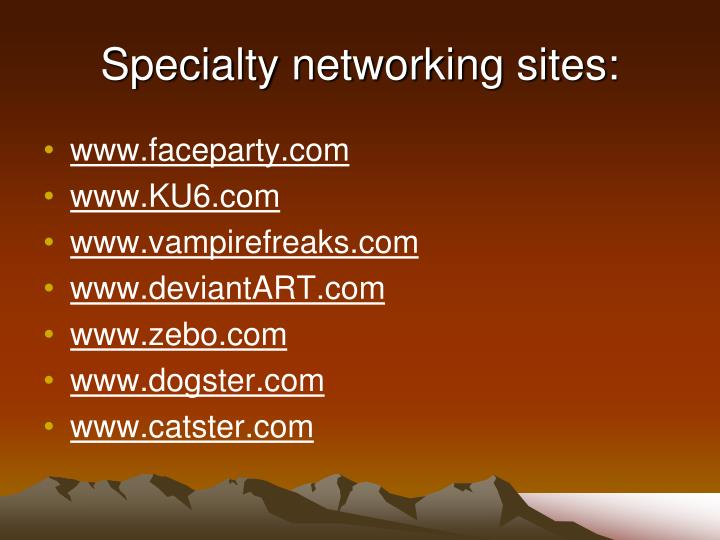 Specialty networking sites: