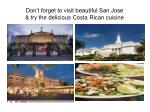 don t forget to visit beautiful san jose try the delicious costa rican cuisine