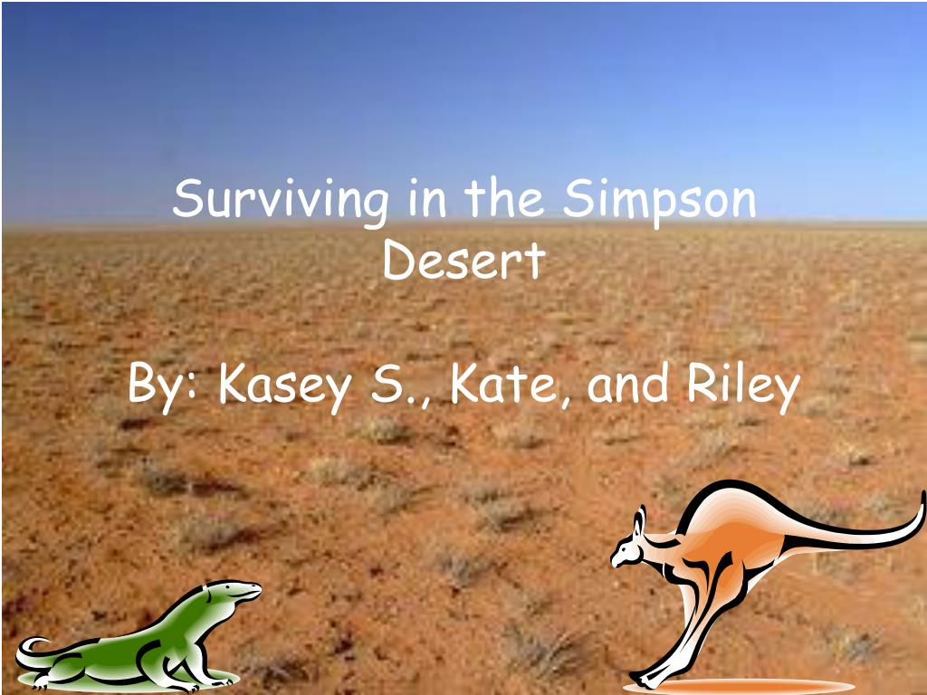 surviving in the simpson desert by kasey s kate and riley l.