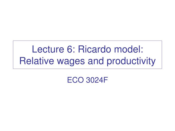 Lecture 6 ricardo model relative wages and productivity