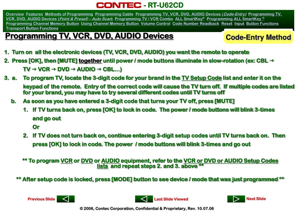 1.  Turn on  all the electronic devices (TV, VCR, DVD, AUDIO) you want the remote to operate