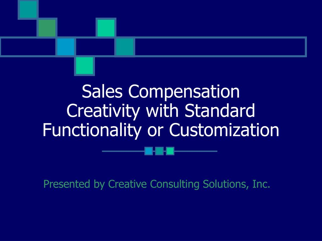 sales compensation creativity with standard functionality or customization l.