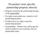 no partner owns specific partnership property directly