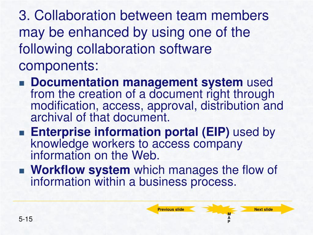 3. Collaboration between team members may be enhanced by using one of the following collaboration software components: