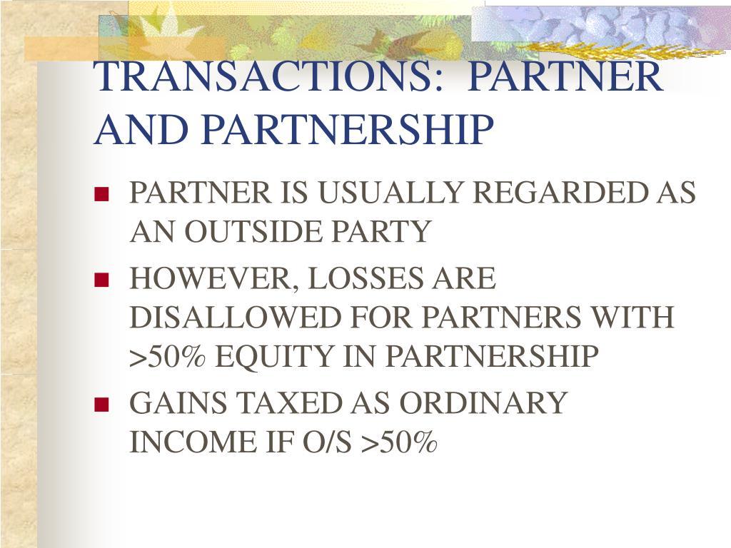 TRANSACTIONS:  PARTNER AND PARTNERSHIP
