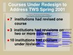 courses under redesign to address tws spring 2001