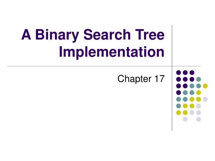 a binary search tree implementation n.