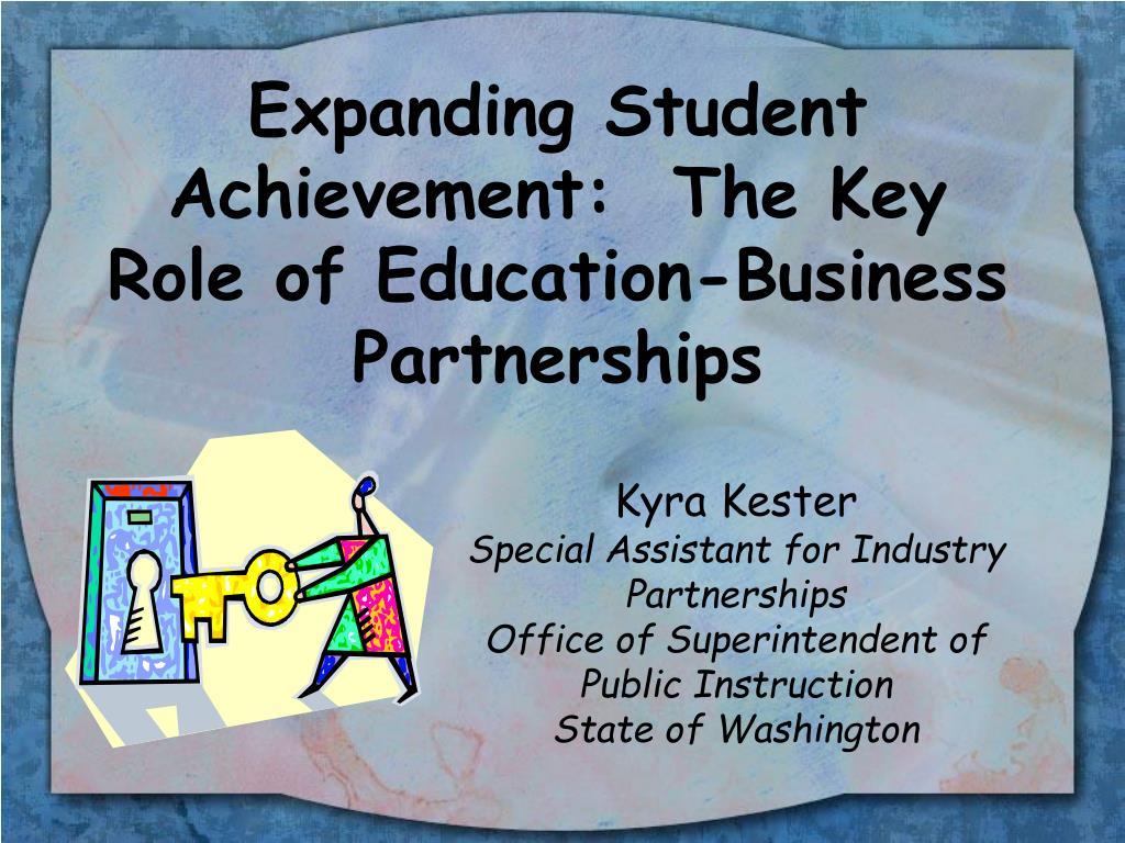 expanding student achievement the key role of education business partnerships l.
