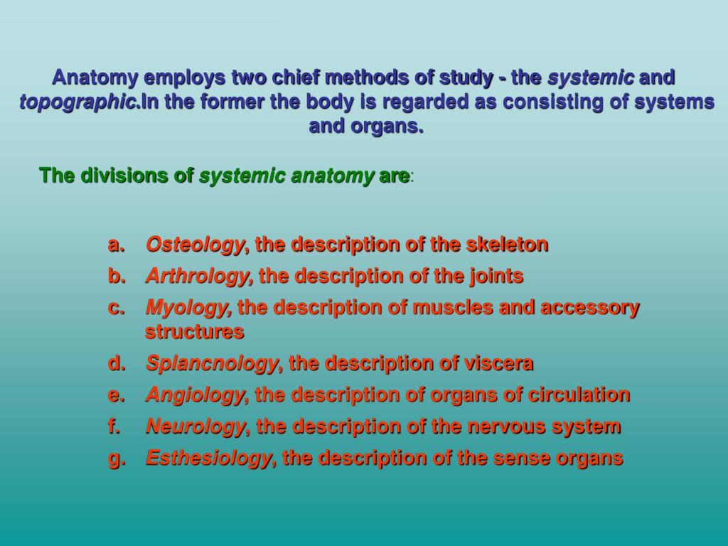 Anatomy employs two chief methods of study - the