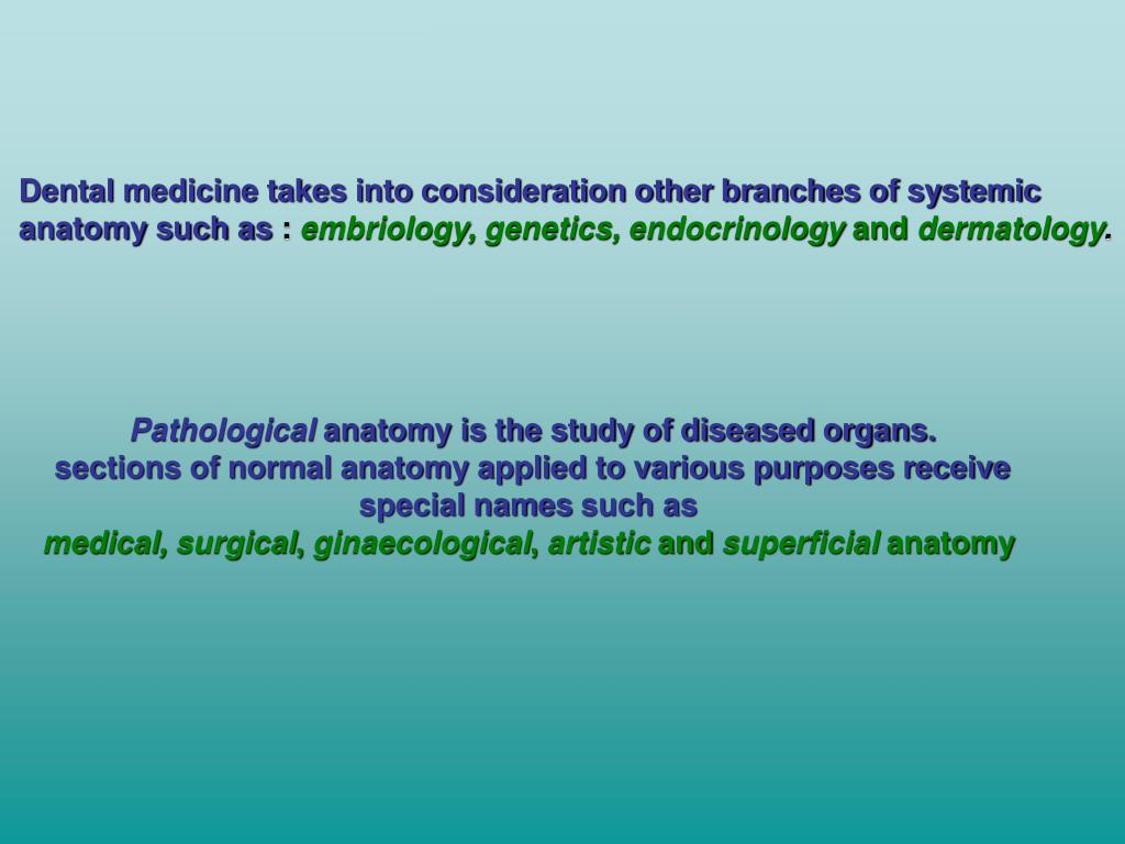 Dental medicine takes into consideration other branches of systemic