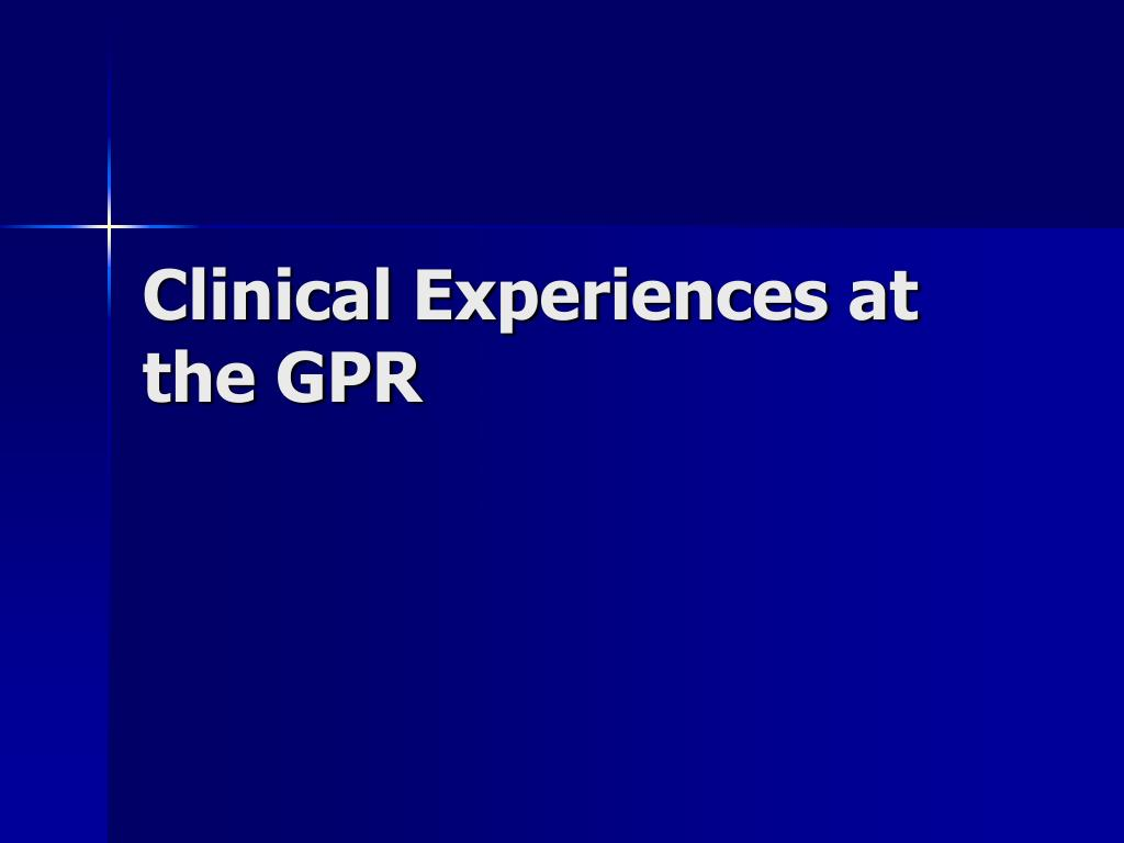 Clinical Experiences at the GPR
