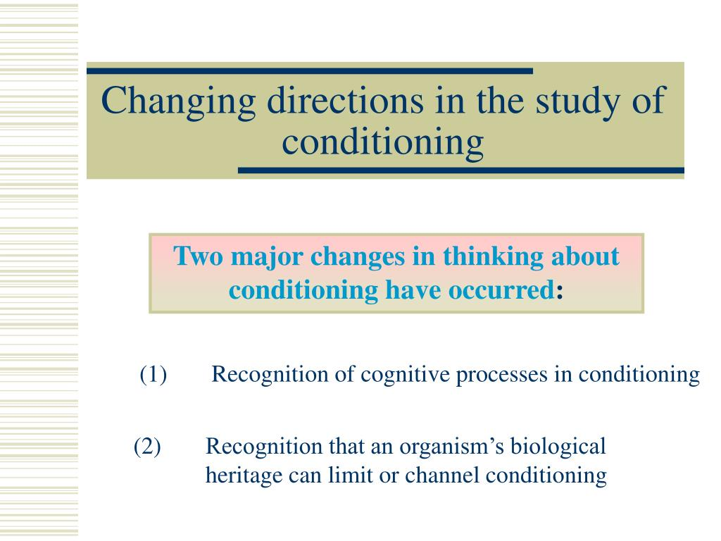 PPT - Changing directions in the study of conditioning