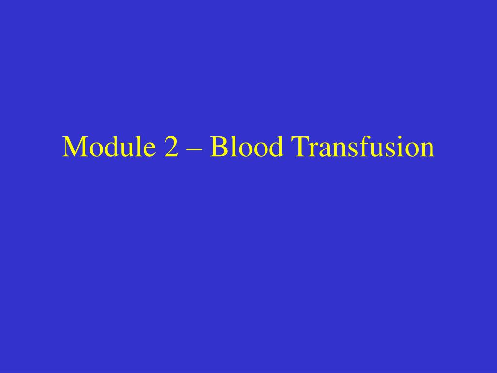 module 2 blood transfusion l.