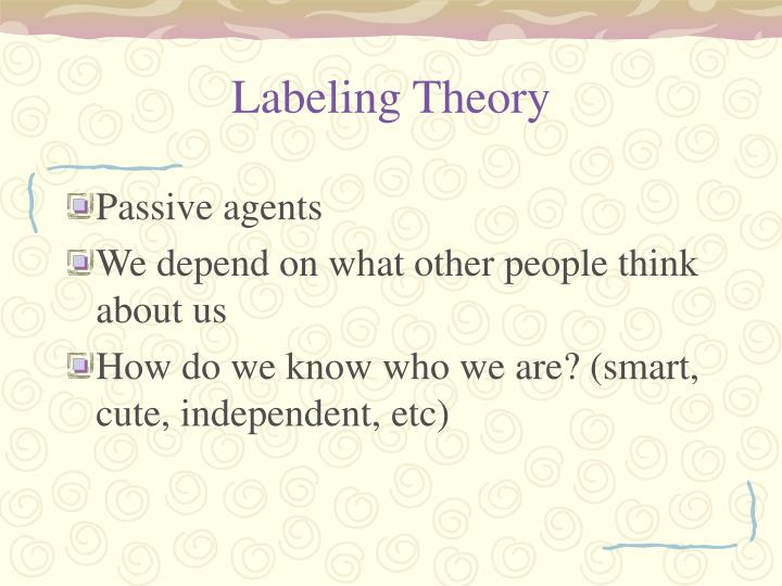 labeling theory Labeling theory was first proposed by howard s becker in 1963 the basic idea is that the labels we use every day are socially constructed they are fluid and tied less to truth than to our social circumstances.