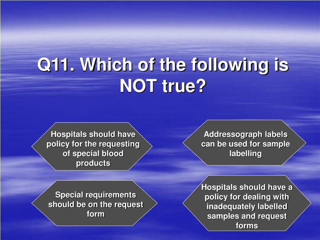 Q11. Which of the following is NOT true?