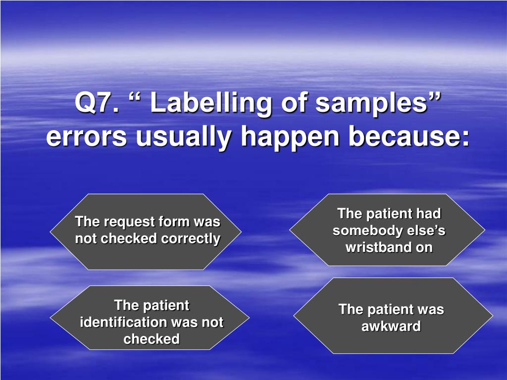 """Q7. """" Labelling of samples"""" errors usually happen because:"""
