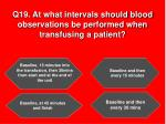 q19 at what intervals should blood observations be performed when transfusing a patient