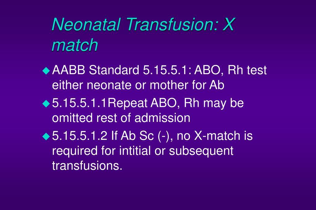 Neonatal Transfusion: X match