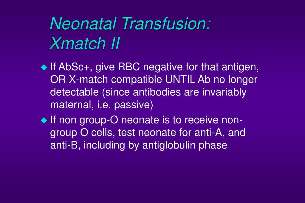 Neonatal Transfusion: Xmatch II