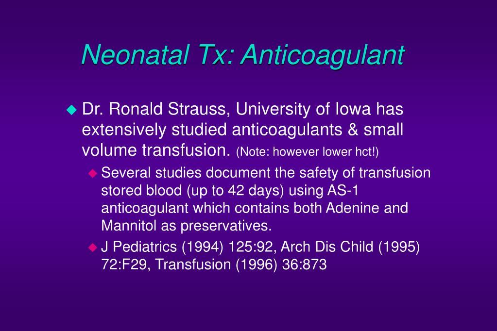 Neonatal Tx: Anticoagulant