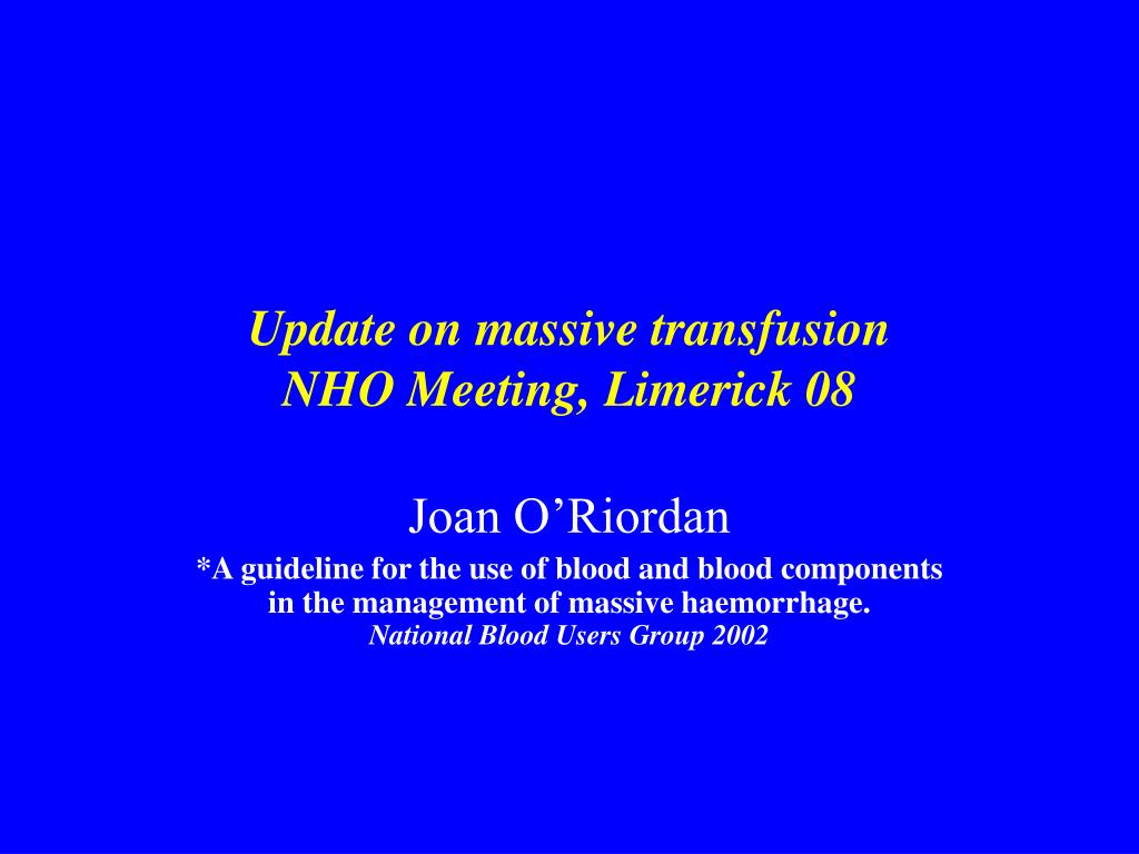 update on massive transfusion nho meeting limerick 08 l.