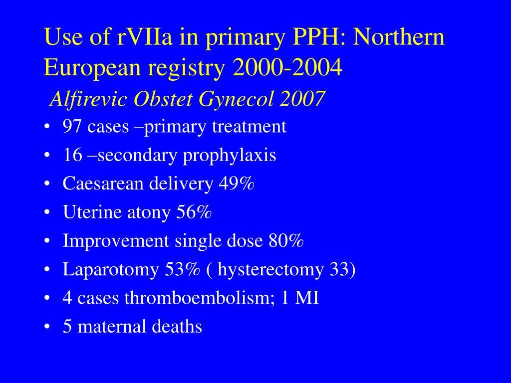 Use of rVIIa in primary PPH: Northern European registry 2000-2004