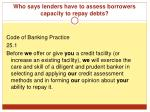 who says lenders have to assess borrowers capacity to repay debts1