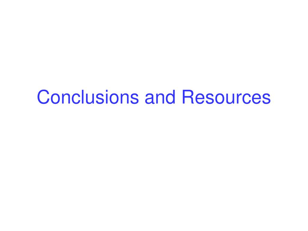 Conclusions and Resources