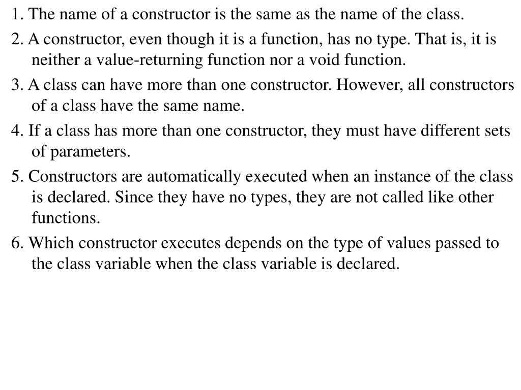 1. The name of a constructor is the same as the name of the class.