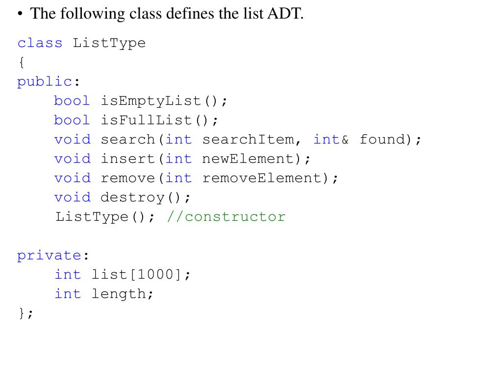 The following class defines the list ADT.