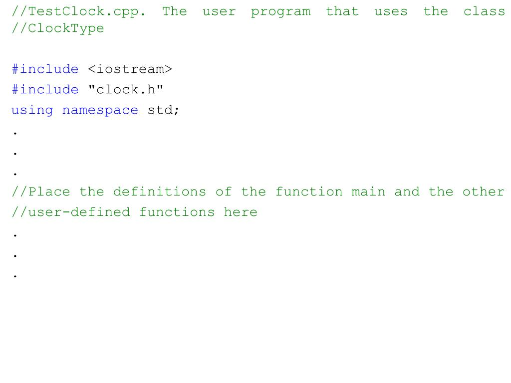 //TestClock.cpp. The user program that uses the class //ClockType