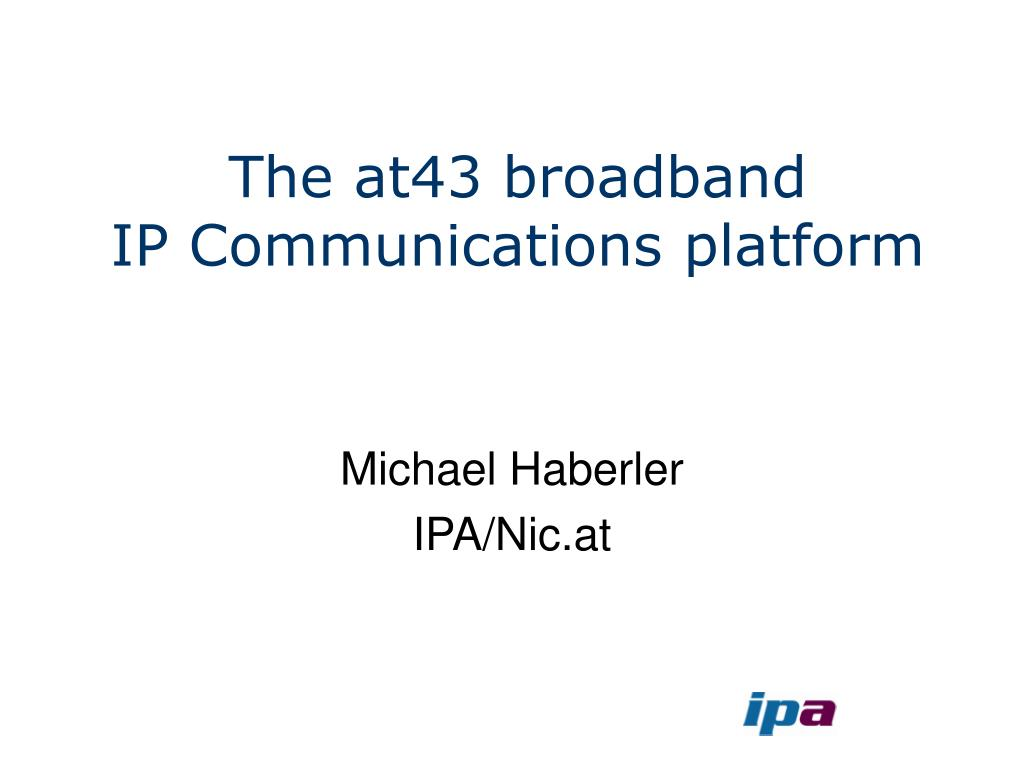 the at43 broadband ip communications platform l.